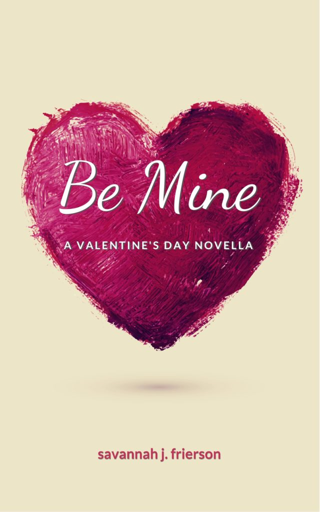 Cover Art for Be Mine: A Valentine's Day Novella by Savannah J. Frierson