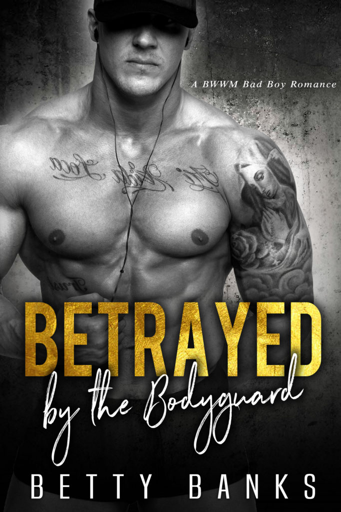 Cover Art for Betrayed by the Bodguard: BWWM Bad Boys Book 1 by Betty Banks