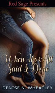 Cover Art for When It's All Said & Done by Denise Wheatley