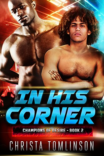 Cover Art for In His Corner (Champions of Desire Book 2) by Christa Tomlinson