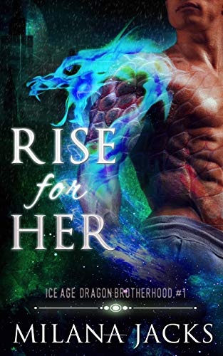 Cover Art for Rise for Her: Dystopian dragon romance (Ice Age Dragon Brotherhood Book 1) by Milana Jacks