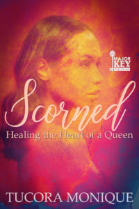 Cover Art for Scorned: Healing the Heart of a Queen by Tucora Monique