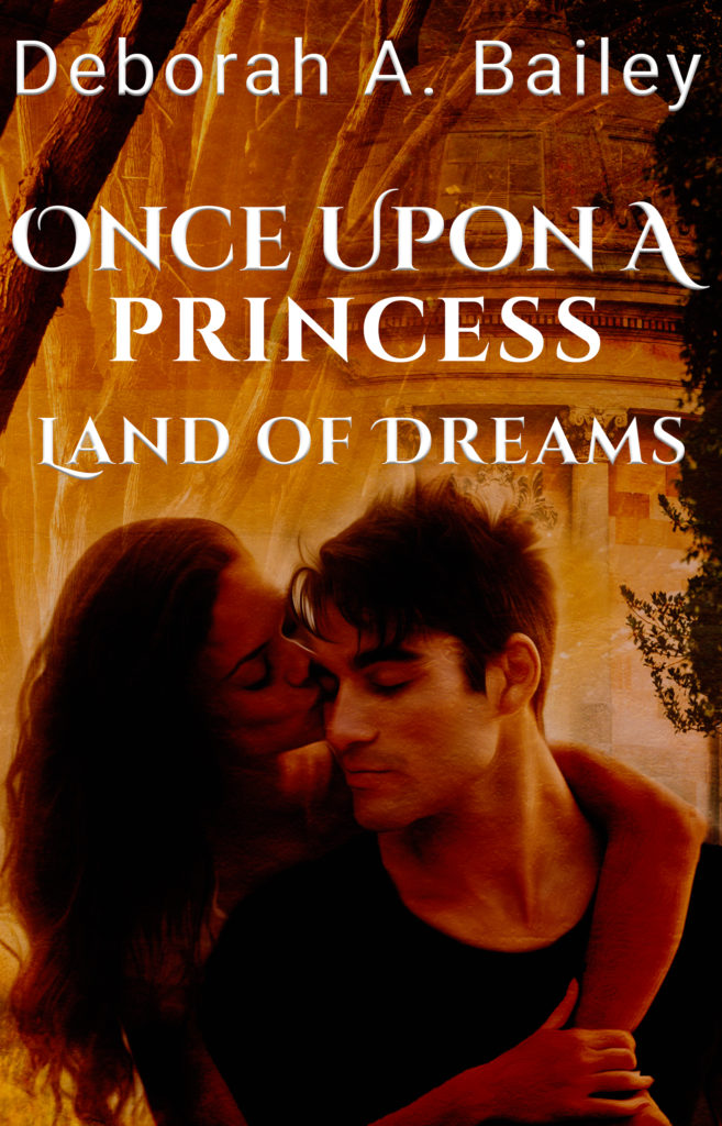 Cover Art for Once Upon A Princess: Land of Dreams by Deborah A.  Bailey