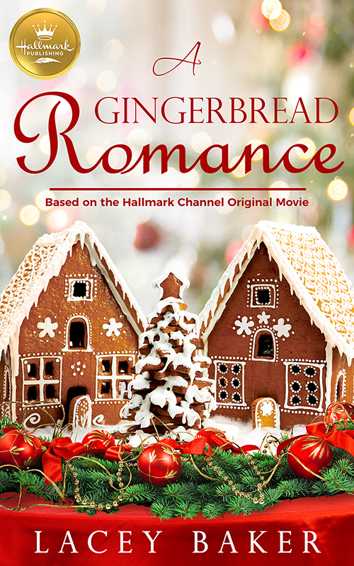 Cover Art for A Gingerbread Romance: Based On the Hallmark Channel Original Movie by Lacey Baker