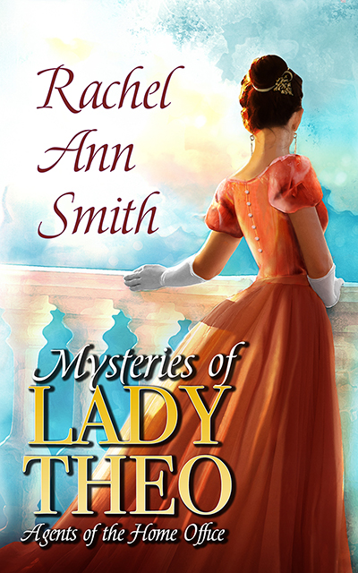 Cover Art for Mysteries of Lady Theo by Rachel Ann Smith
