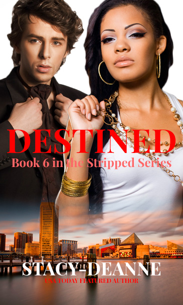 Cover Art for Destined  (Book 6 in the Stripped Series) by Stacy-Deanne