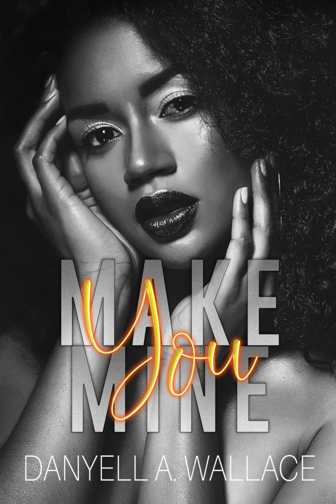 Cover Art for Make You Mine by Danyell  Wallace