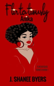 Cover Art for Anika, Book 1 of The Flirtatious Series by J. Shanee  Byers