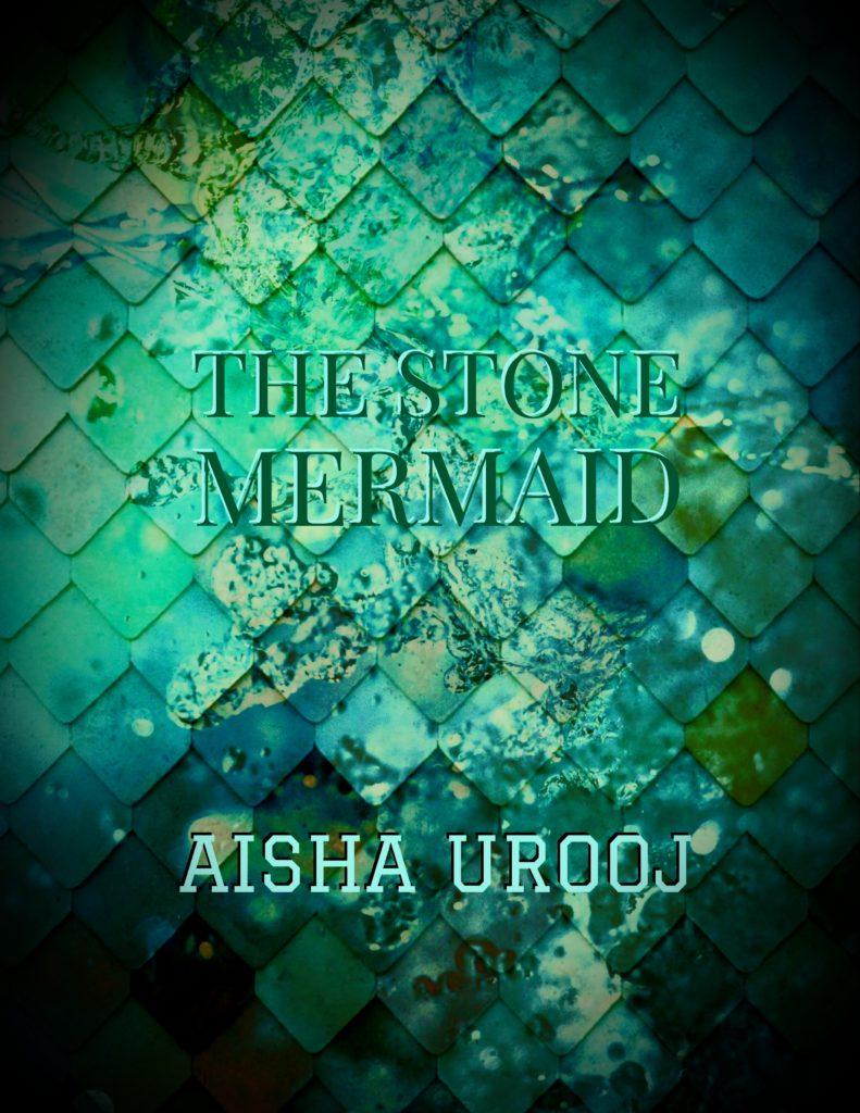 Cover Art for The Stone Mermaid by Aisha Urooj