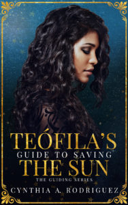 Cover Art for Teófila's Guide to Saving the Sun by Cynthia A. Rodriguez