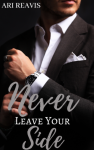 Cover Art for Never Leave Your Side by Ari Reavis