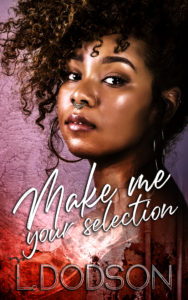 Cover Art for Make Me Your Selection by L. Dodson