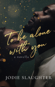 Cover Art for To Be Alone With You by Jodie Slaughter