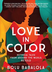 Cover Art for Love in Color: Mythical Tales from Around the World, Retold by Bolu Babalola