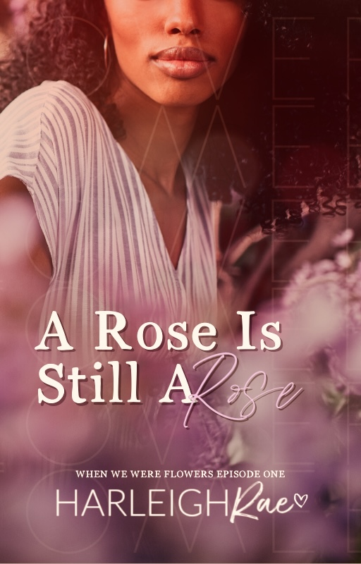 Cover Art for A Rose Is Still A Rose (When We Were Flowers 1) by Harleigh Rae