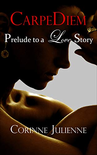 Cover Art for CarpeDiem: Prelude to a Love Story by Corinne Julienne