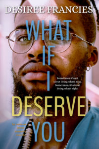 Cover Art for What If I Deserve You by Desiree Francies